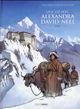Une vie avec Alexandra David-Néel tome 1
