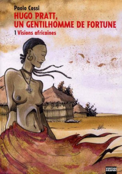 Hugo Pratt, un gentilhomme de fortune tome 1 - visions africaines