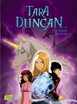 Tara Duncan tome 2 - la licorne décornée