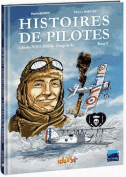 histoires de pilotes tome 5 - Charles Nungesser l'ange de fer