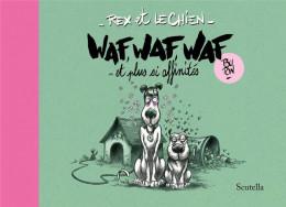Rex et le chien - Waf, waf, waf et plus si affinités